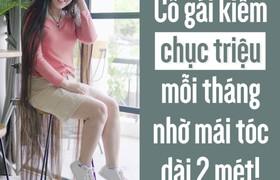 9X Sài Gòn kiếm chục triệu mỗi tháng nhờ có mái tóc dài 2m