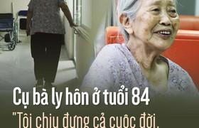 """Cụ bà ly hôn ở tuổi 84 """"Tôi chịu đựng cả cuộc đời, giờ quay lại để tiếp tục khổ à?"""""""