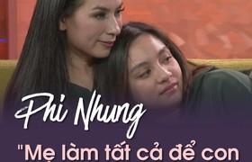 """Phi Nhung """"Mẹ làm tất cả để con không khổ như mẹ"""""""