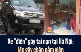 """Xe """"điên"""" gây tai nạn tại Hà Nội: Mẹ gãy chân nằm viện vẫn không biết con gái 7 tuổi đã mất"""
