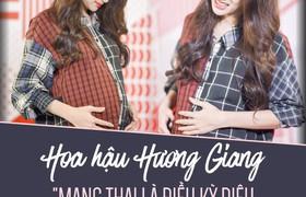 """Hoa hậu Hương Giang: """"Mang thai là một điều kỳ diệu, tôi muốn thử trải qua cảm giác đó"""""""