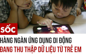 Hàng ngàn ứng dụng di động đang thu thập dữ liệu từ trẻ em