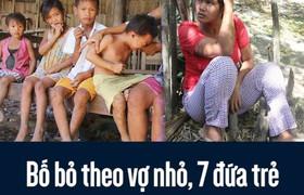 Bố bỏ theo vợ nhỏ, 7 đứa trẻ nheo nhóc bên người mẹ điên
