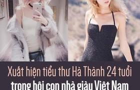 Tiểu thư Hà Thành 24 tuổi trong hội con nhà giàu Việt Nam vừa xinh đẹp vừa kiếm tiền giỏi