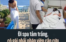 Đi spa tắm trắng, cô gái phải nhập viện cấp cứu và đối mặt với nguy cơ viêm thận?