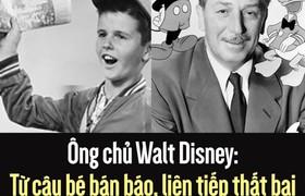 Ông chủ Walt Disney: Từ cậu bé bán báo, liên tiếp thất bại đến giàu có nổi tiếng thế giới