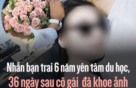 Nhắn bạn trai 6 năm yên tâm du học, 36 ngày sau cô gái khoe nhận quà hàng hiệu của tình mới