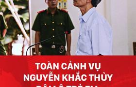 Toàn cảnh vụ Nguyễn Khắc Thủy dâm ô trẻ em, giảm án 18 tháng tù treo