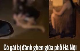 Cô gái bị đánh ghen giữa phố Hà Nội vì cặp kè với người đã có gia đình