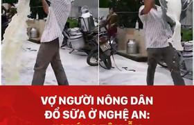 """Vợ người nông dân đổ sữa ở Nghệ An: """"Chúng tôi vẫn nhập sữa bình thường"""""""