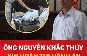 Ông Nguyễn Khắc Thủy xin hoãn thi hành án vì lí do sức khỏe