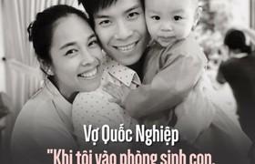 """Vợ Quốc Nghiệp """"Khi tôi vào phòng sinh con, anh Nghiệp đã luôn bên cạnh không rời"""""""