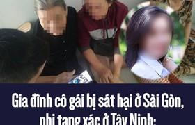 """Gia đình cô gái bị sát hại ở Sài Gòn, phi tang xác ở Tây Ninh: """"Sao lại ra tay với con tôi tàn độc như vậy?"""""""