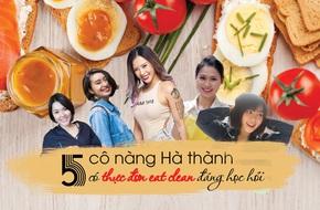 Học lỏm thực đơn Eat Clean từ 5 cô nàng Hà thành xinh đẹp, yêu lối sống lành mạnh