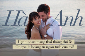Hà Anh hạnh phúc mang thai tháng thứ 5: Ông xã là hoàng tử ngôn tình của tôi!