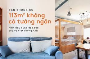 Căn chung cư 113m² không có tường ngăn, nhìn đâu cũng đẹp của cặp vợ Việt - chồng Anh