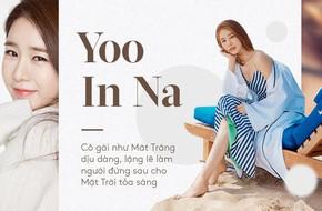 Yoo In Na: Cô gái như Mặt Trăng dịu dàng, lặng lẽ làm người đứng sau cho Mặt Trời tỏa sáng