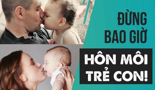 Đừng bao giờ hôn môi trẻ con