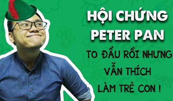 Hội chứng Peter Pan: To đầu rồi nhưng vẫn thích làm trẻ con