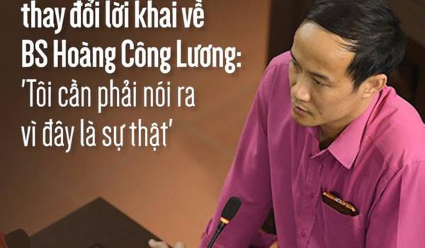 Nhân chứng bất ngờ thay đổi lời khai về BS Hoàng Công Lương: 'Tôi cần phải nói ra vì đây là sự thật'