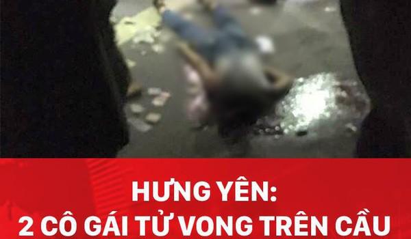 Hưng Yên: 2 cô gái tử vong trên cầu cổ có vết thương, nghi bị sát hại