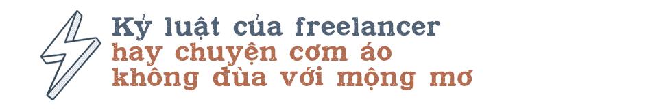 Tự do là tự lo nên muốn làm freelancer, bạn sẽ cần muôn phần nỗ lực bởi cơm áo không đùa với kẻ mộng mơ  - Ảnh 13.