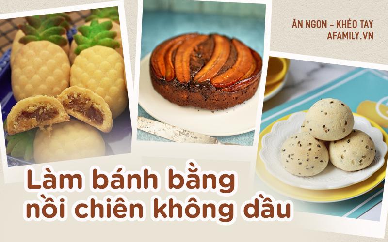 Ở nhà nhiều thời gian, học ngay cách làm 5 món bánh cực ngon bằng nồi chiên không dầu nhé các chị em ơi!