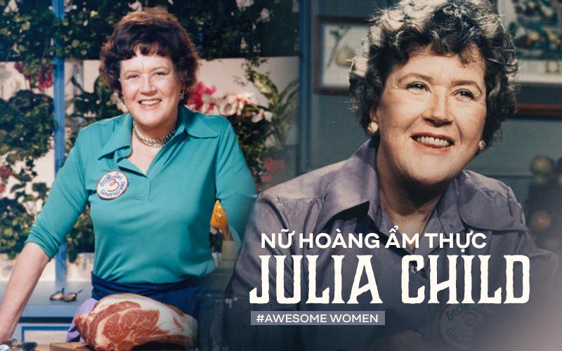 Julia Child: Bà nội trợ trở thành nữ hoàng ẩm thực thế giới
