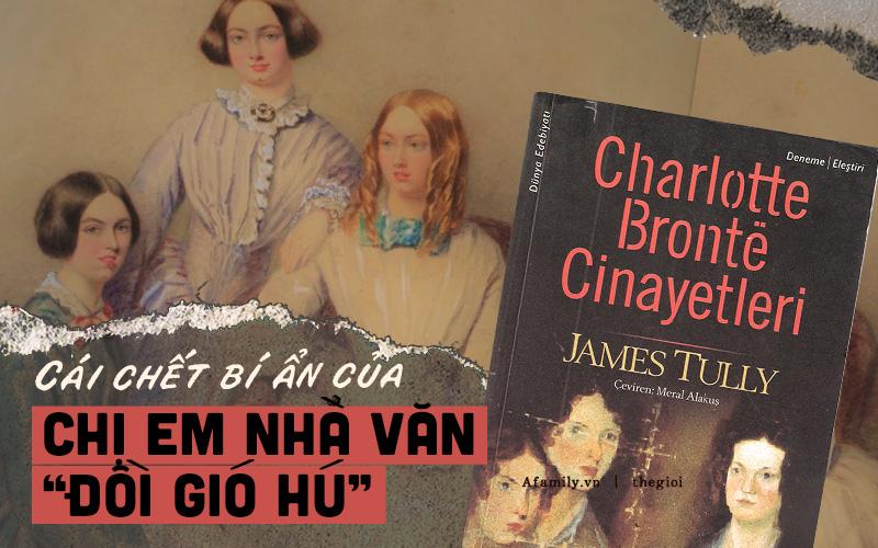 """Số phận bi thảm của nhà văn """"Đồi gió hú'' và thuyết âm mưu đằng sau cái chết trẻ của 3 chị em nhà Bronte"""