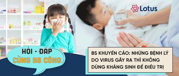 BS khuyến cáo: Những bệnh lý do virus gây ra thì không dùng kháng sinh để điều trị  - Ảnh 1.