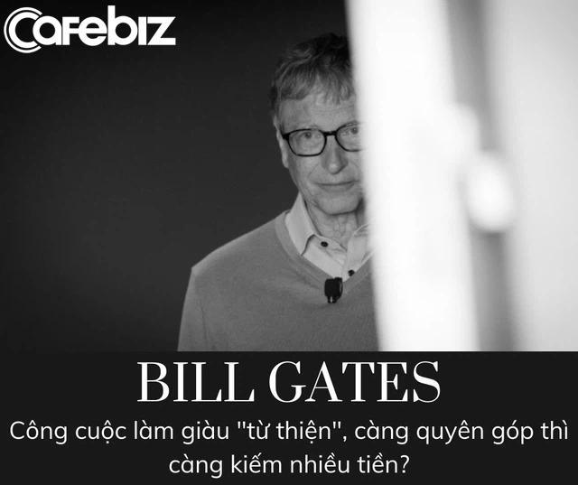 Bill Gates và công cuộc làm giàu mang tên 'Từ thiện': Bỏ ra 23,5 tỷ USD, thu về 28,5 tỷ USD - Ảnh 3.