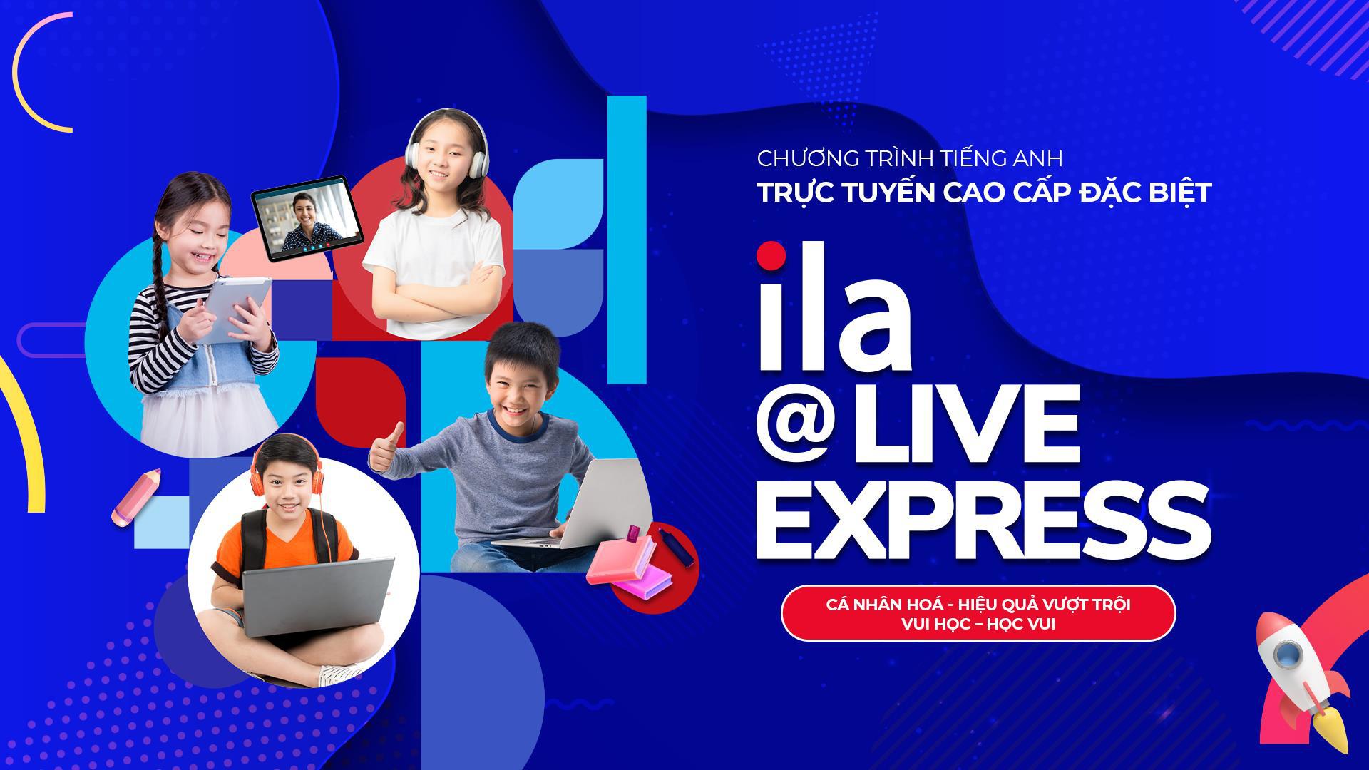 IHọc Anh ngữ trực tuyến mọi lúc mọi nơi với chương trình ILA@Live Express - Ảnh 1.