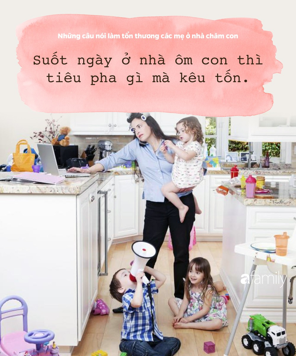 Những câu nói đau như xát muối vào lòng các bà mẹ đang ở nhà chăm con - Ảnh 2.