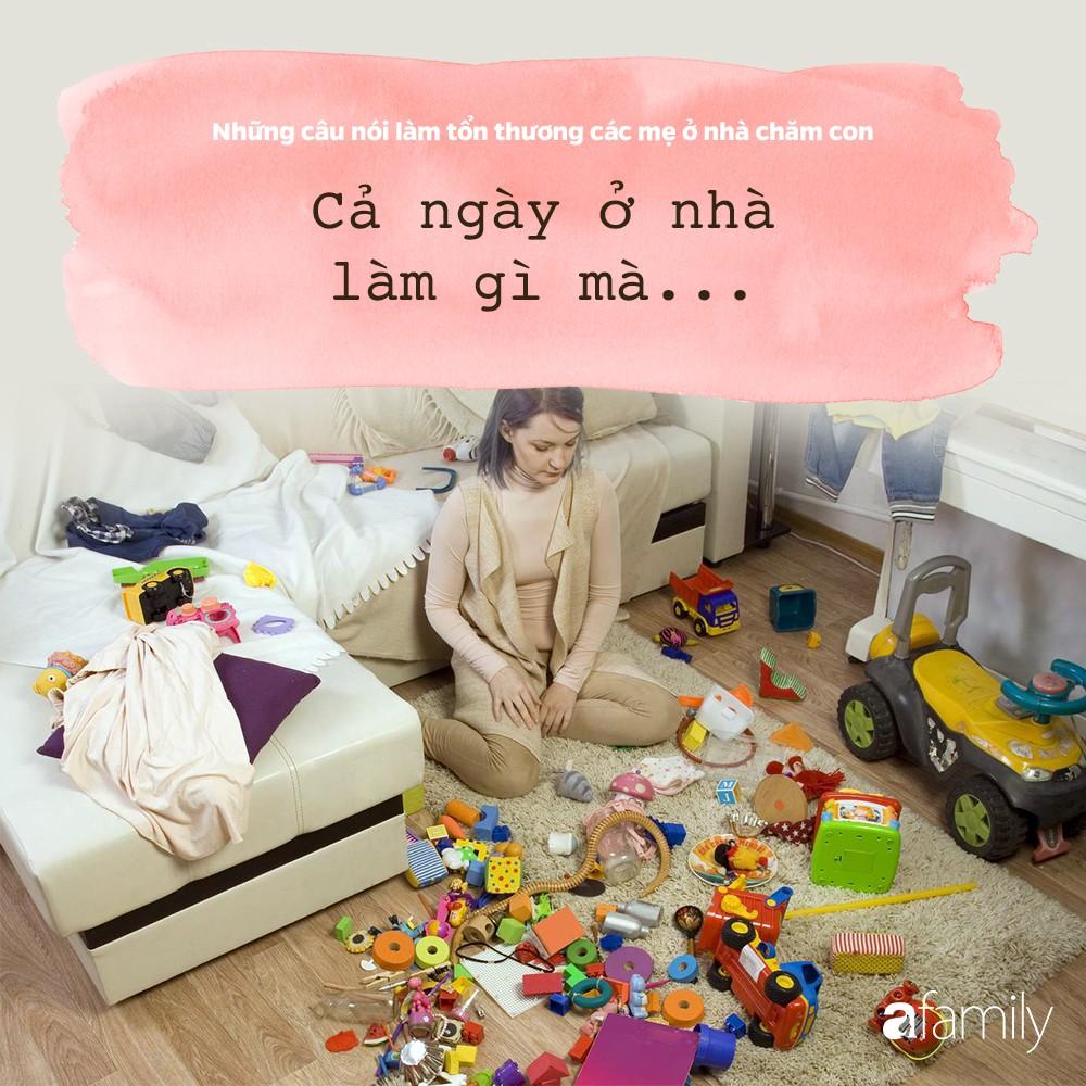 Những câu nói đau như xát muối vào lòng các bà mẹ đang ở nhà chăm con - Ảnh 4.