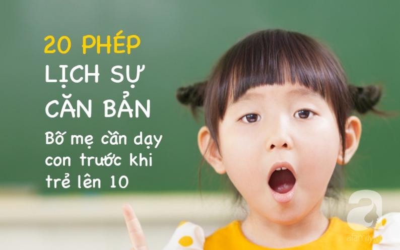 20 phép lịch sự căn bản bố mẹ cần dạy con trước khi trẻ lên 10 - Ảnh 5.