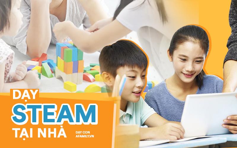 """Phương pháp STEAM """"tưởng không dễ mà dễ không tưởng"""", bố mẹ có thể tự dạy con tại nhà bằng những cách sau đây"""