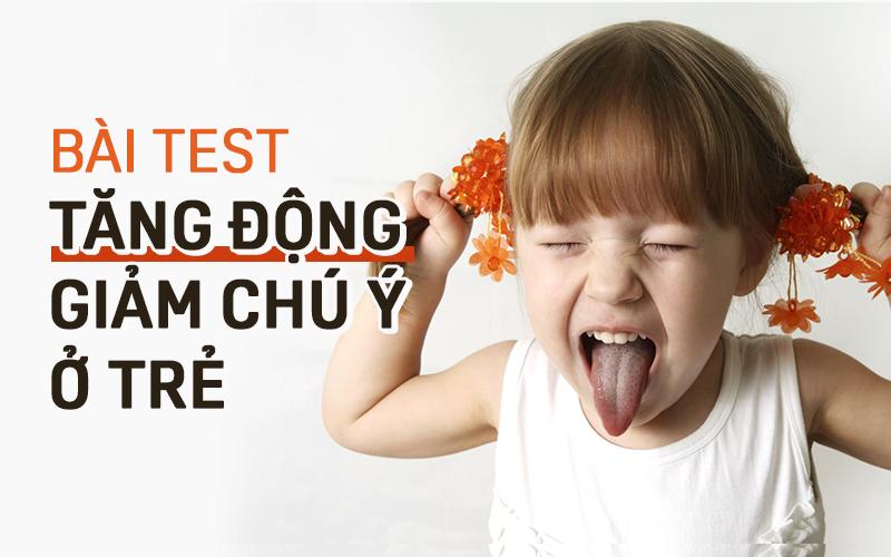 Bài trắc nghiệm nhanh giúp bố mẹ chẩn đoán chính xác con có bị tăng động giảm chú ý hay không