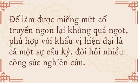 Gia tộc hơn 100 năm làm mứt Tết truyền thống ở Hà Nội: Ăn mứt phải ăn cái thật chất chứ không dùng bao bì hào nhoáng che đậy ẩm thực xoàng xĩnh - Ảnh 11.