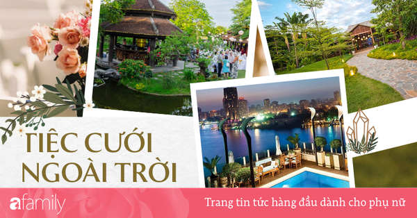 Review từ quang cảnh đến mâm cỗ của 10 địa điểm tổ chức đám cưới ngoài trời tại Hà Nội
