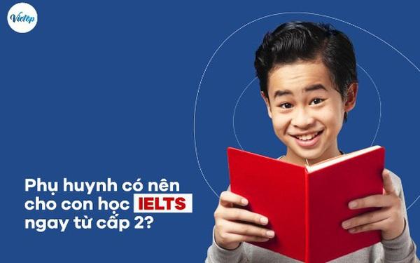 Phụ huynh có nên cho con học IELTS ngay từ cấp 2 không?