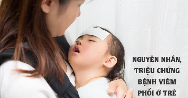 Viêm phổi là bệnh lây nhiễm nguy hiểm và gây tử vong nhiều hơn bất cứ bệnh nào: Nguyên nhân và triệu chứng bệnh viêm phổi ở trẻ nhỏ