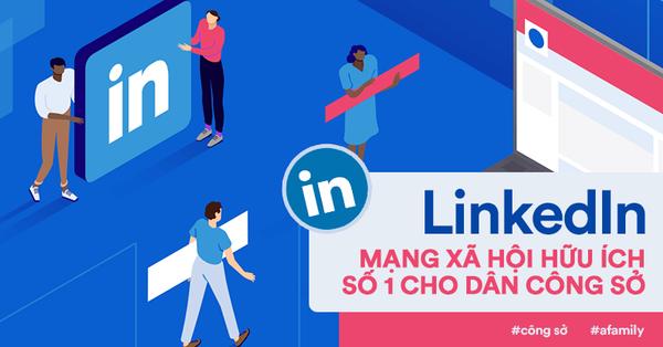 Dân công sở muốn thăng tiến, thành công đừng chỉ chơi Facebook, Instagram mà hãy đăng ký LinkedIn đi!