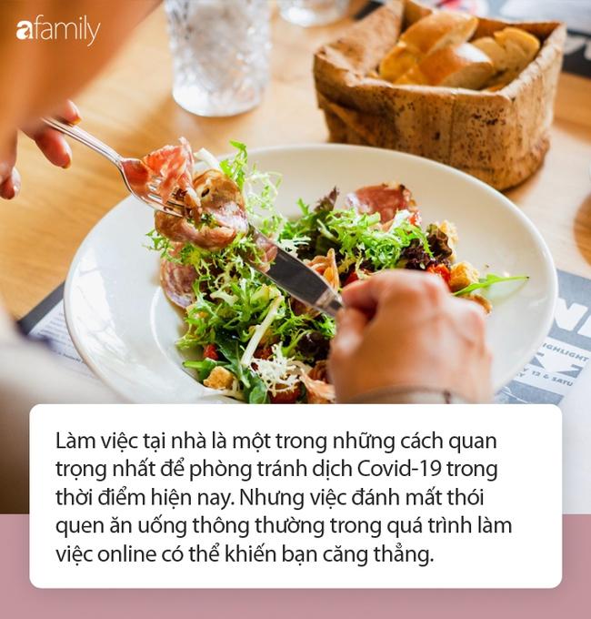 Làm việc tại nhà để phòng chống dịch Covid-19: Chuyên gia dinh dưỡng đưa ra 5 giải pháp chặn đứng ăn uống quá độ, ăn theo cảm xúc - Ảnh 1.