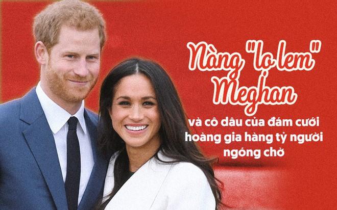 Hành trình lọ lem Meghan từ khi đánh rơi hài tới cô dâu ở đám cưới hoàng gia 1,5 tỉ người theo dõi, tiêu tốn 40 triệu đô la - Ảnh 2.