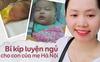 Mẹ Hà Nội và loạt bí kíp luyện ngủ thành công cho con, giúp mẹ từ