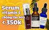 """8 loại serum vitamin C ngừa da nám và chống lão hóa giá dưới 350k mà chị em nào cũng cần trong công cuộc """"chống già"""""""