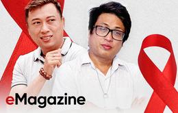 Hai thủ lĩnh tinh thần của người có HIV Việt Nam: Tại sao khi bị ung thư, người ta có thể tự tin la lên với cả thế giới và được yêu thương vô ngần, HIV thì không?