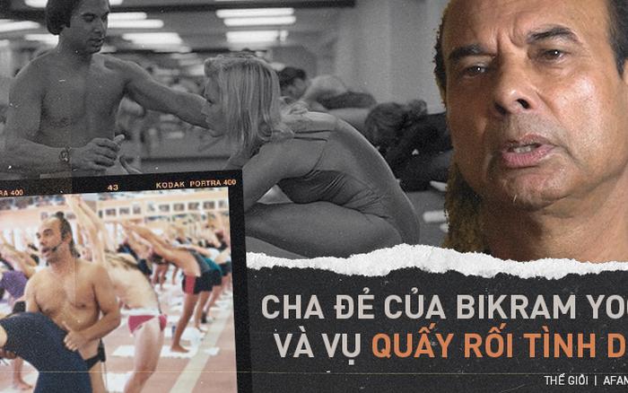 Đời tư bê bối của bậc thầy yoga nóng được sùng bái khắp nơi trên thế giới