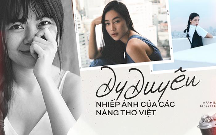 Dy Duyên - Nữ nhiếp ảnh trong mơ của nhiều nàng thơ Việt kể về cuộc tình đặc biệt, ...