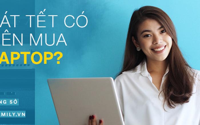 Chị em công sở hỏi khó: Sát Tết mua laptop có phải là lựa ...